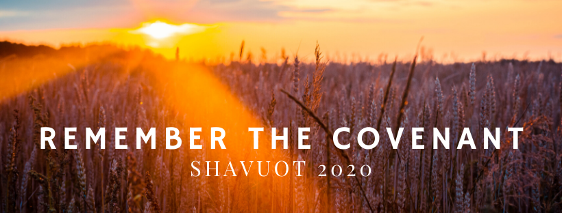 REMEMBER THE COVENANT Shavuot 2020